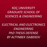 Electrical and Electronics Engineering PhD Thesis Defense by Altynbek Isabekov