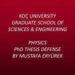 Physics PhD Thesis Defense by Mustafa Eryürek