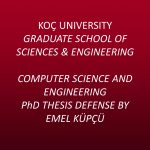 Computer Science and Engineering PhD Thesis Defense by Emel Küpçü