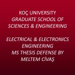 Electrical and Electronics Engineering MS Thesis Defense by Meltem Civaş