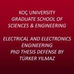 Electrical and Electronics Engineering PhD Thesis Defense by Türker Yılmaz