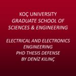 Electrical and Electronics Engineering PhD Thesis Defense by Deniz Kılınç