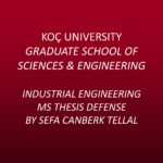Industrial Engineering MS Thesis Defense by Sefa Canberk Tellal
