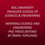Materials Science and Engineering PhD Thesis Defense by İsmail Yorulmaz